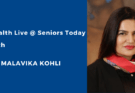 Takeaways from Health Live @ Seniors Today with Dr Malavika Kohli