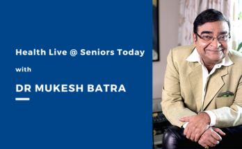 Health Live @ Seniors Today with Dr Mukesh Batra