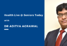 Covid Update @ Health Live @ Seniors Today with Dr Aditya Agrawal
